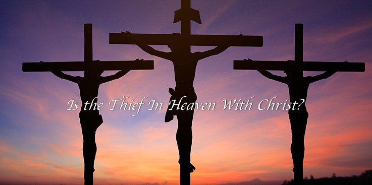 Is the Thief In Heaven With Christ?